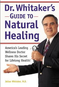 Dr. Whitaker's Guide to Natural Healing : America's Leading Wellness Doctor Shares His Secrets for Lifelong Health!